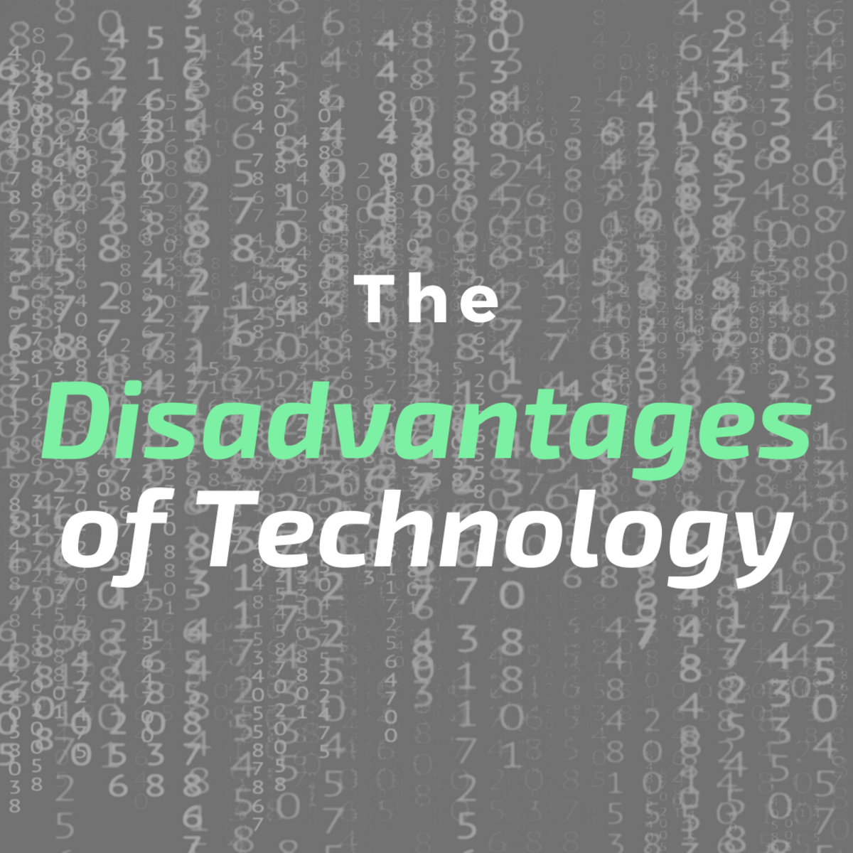 Now let's look at several disadvantages of technology and how they affect us.