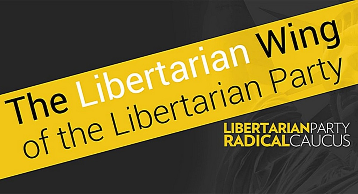 """We believe it is futile to make Libertarian ideas 'non-threatening' in order to placate the enemies of liberty."" -- Libertarian Party Radical Caucus"