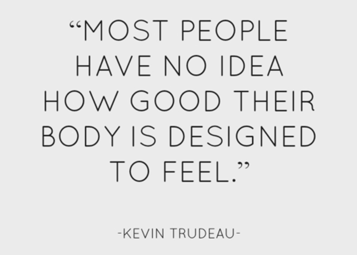 Most people have no idea how good their body is designed to fee Kevin Trumbles