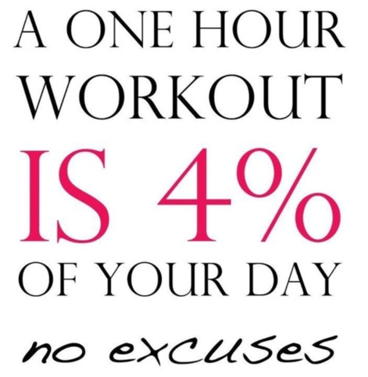 One hour workout is 4% of your day - NO  EXCUSES