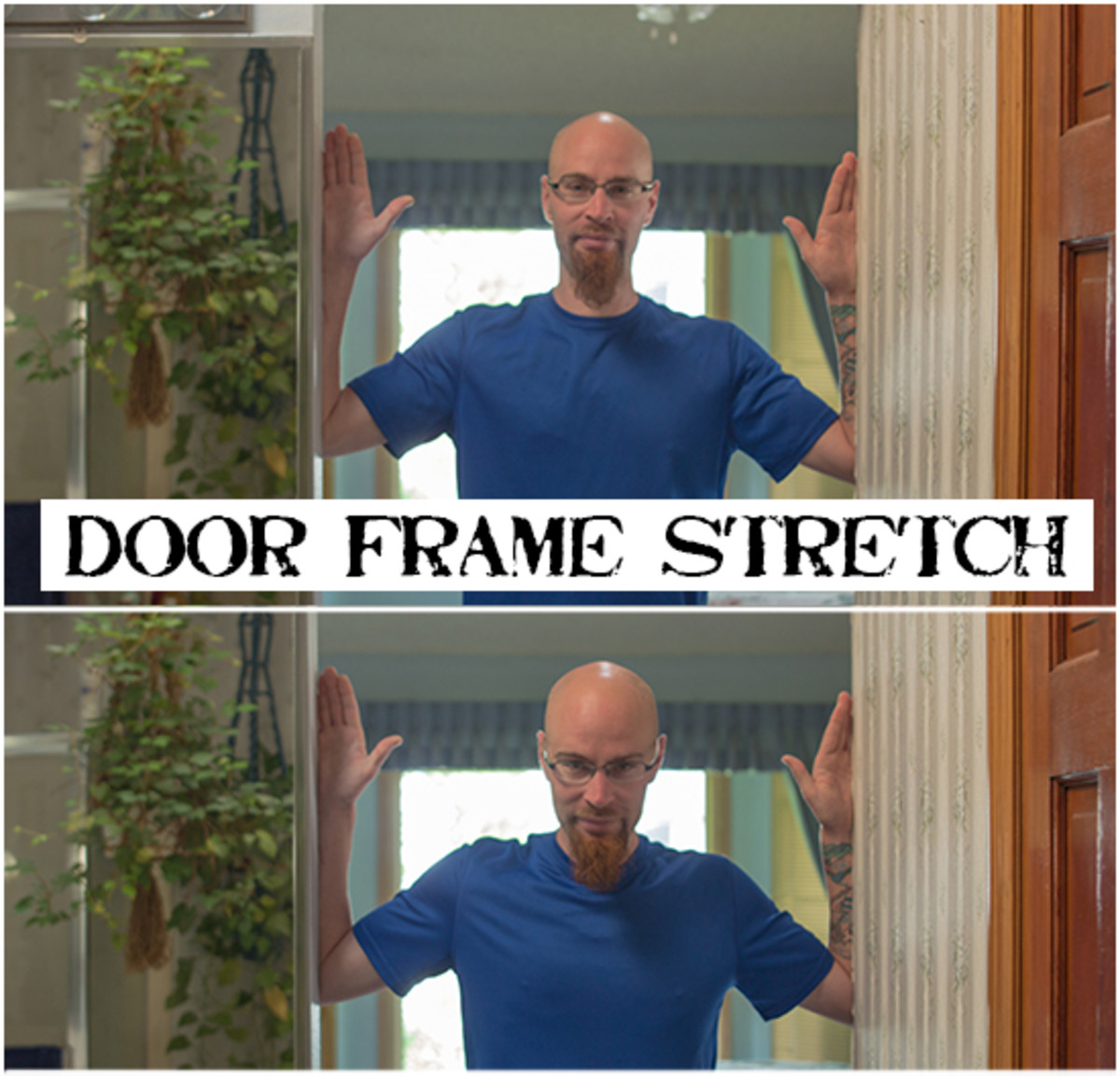 For this shoulder stretch, vertically place your forearms on the door frame and lean forward.