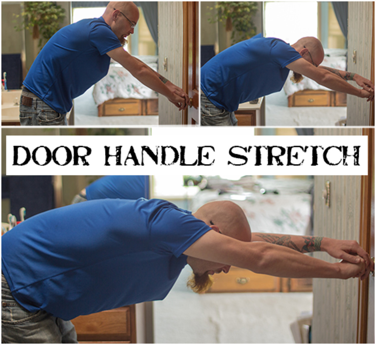 For the door handle stretch, grasp a secured waist-level object and step back until your body is bent perpendicular from your legs, with your arms reached before you.