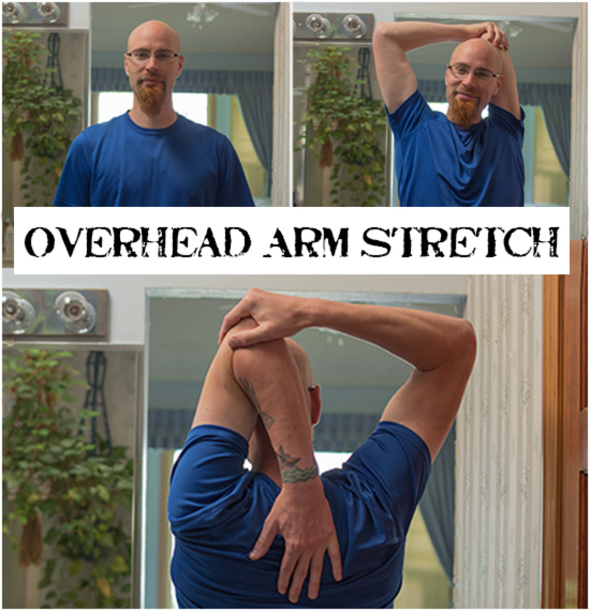 For the overhead arm stretch, reach both arms up and grab one elbow with your other hand. Pull the elbow over and downward.