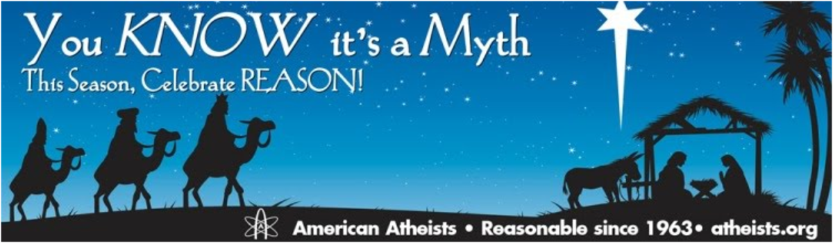 "The American Atheists put up a billboard saying ""You know it is a myth. This season, celebrate reason."""