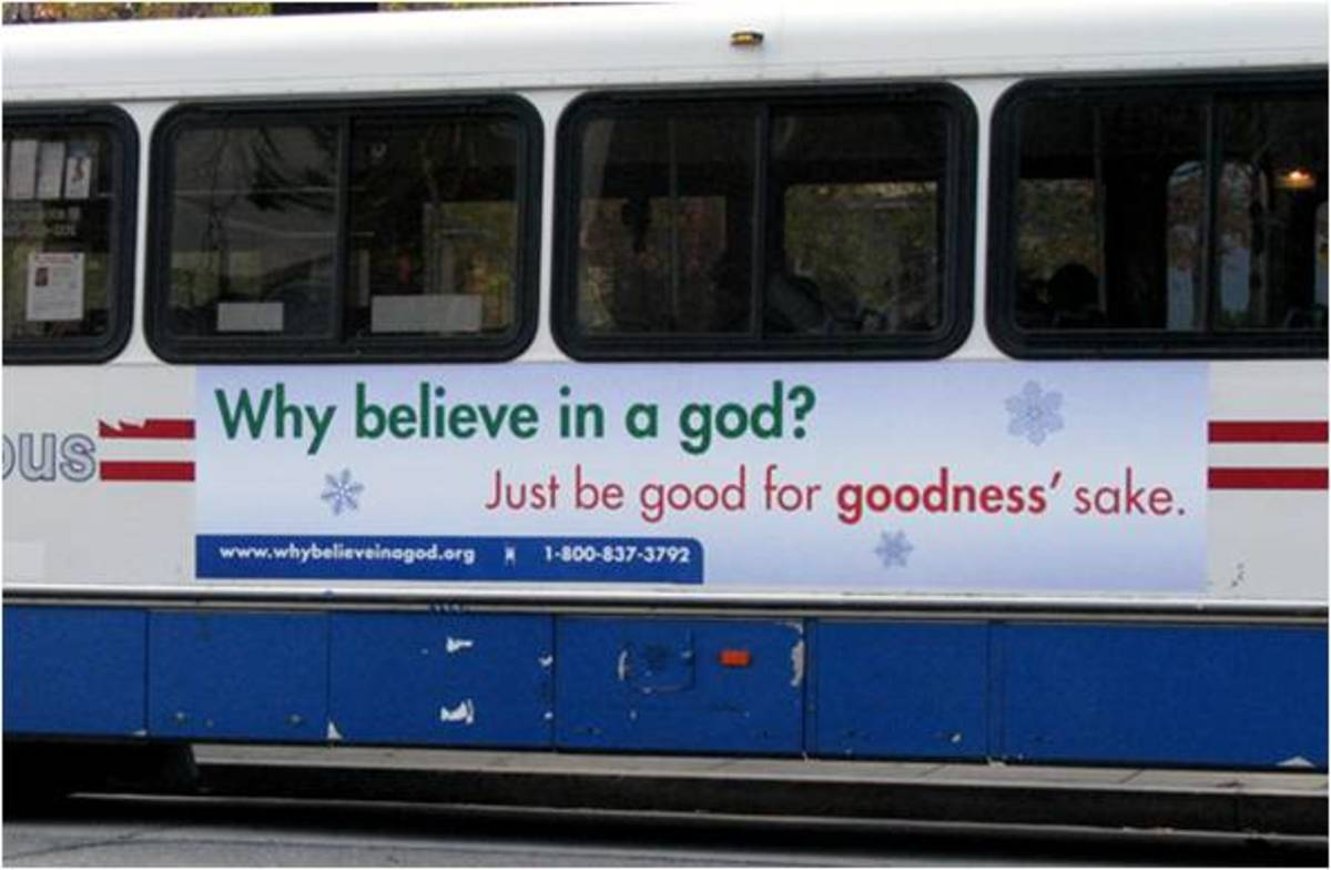 A bus ad in Washington D.C. conveys the message that a belief in God is not necessary for people to be good--it says be good for goodness sake.
