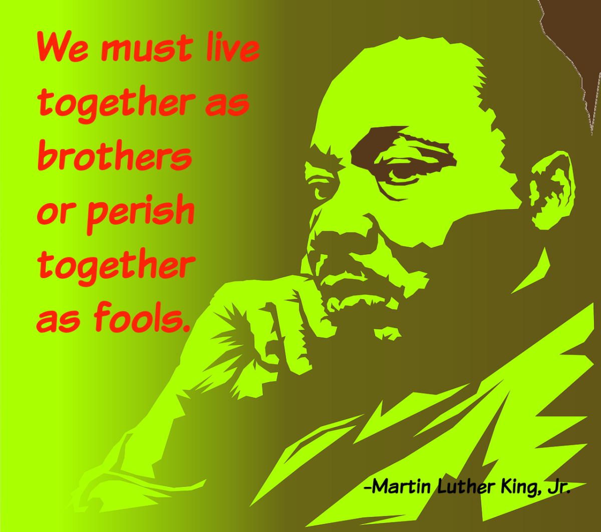 Martin Luther King, Jr. believed that we needed to learn to live together.