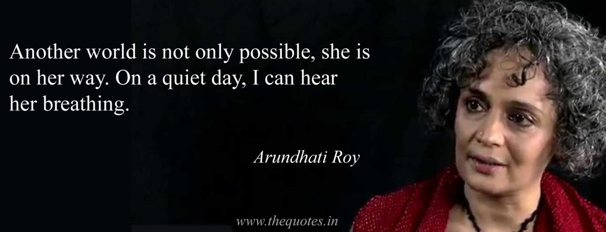 A quote about change from Arundhati Roy.
