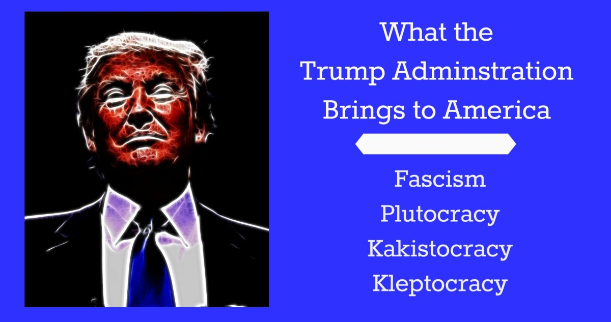 Trump brings fascism, plutocracy, kakistocracy, and kleptocracy to America.