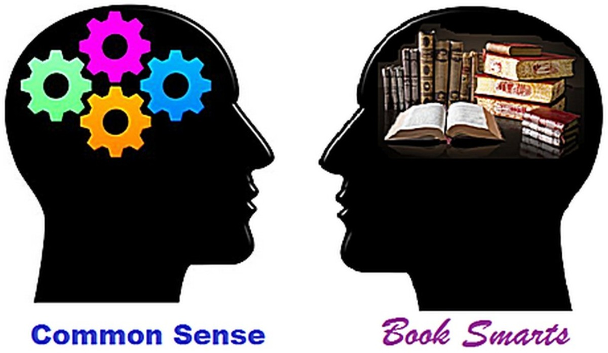 "Two basic kinds of smarts: Some have common sense but little formal education while others have ""book smarts"" but little common sense. (The best have both.)"