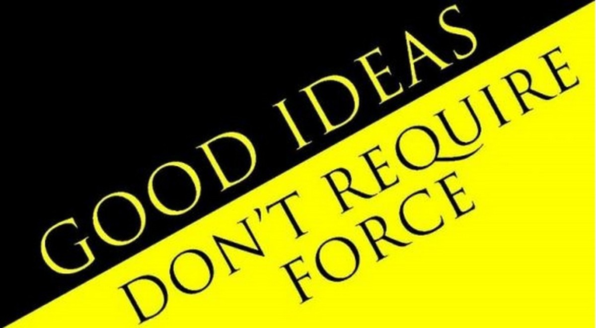 Forcing people to live by your ideas isn't about your ideas; it's about your ego. Coercion is criminal.