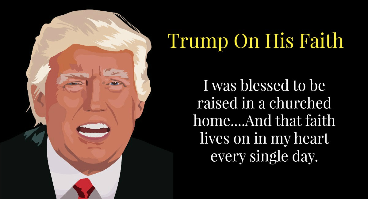 Trump says he still practices the faith he was raised in.