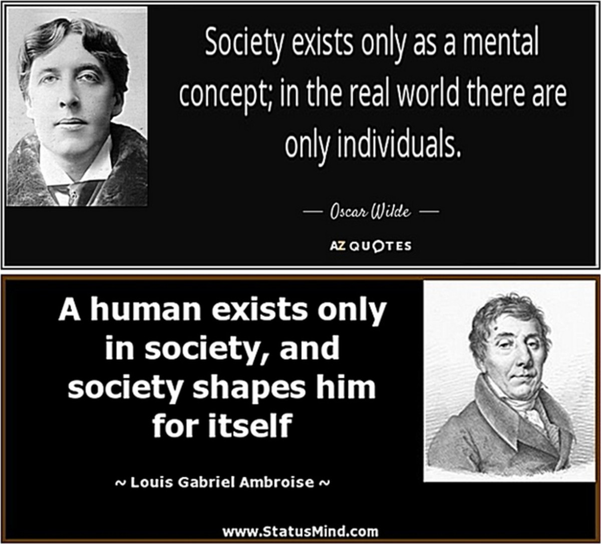 "Sorry Louie, but ""society"" is a concept that doesn't exist until two or more individuals create it."