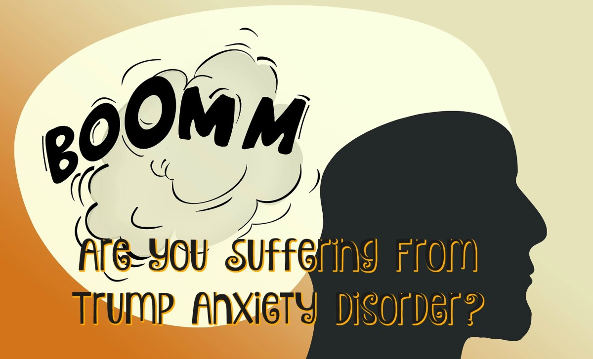 Do you feel like your head will explode every time Trump talks on TV? You may have Trump Anxiety Disorder.