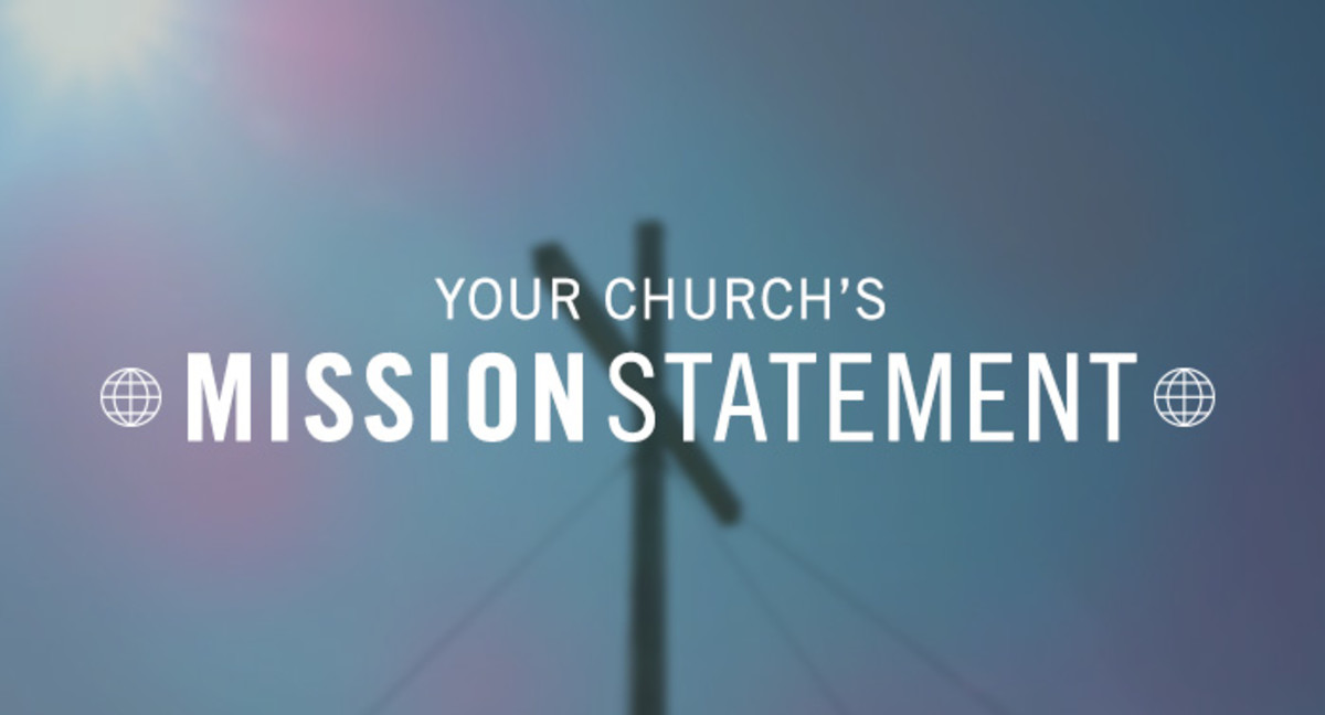 No church will operate effectively with a mission statement.