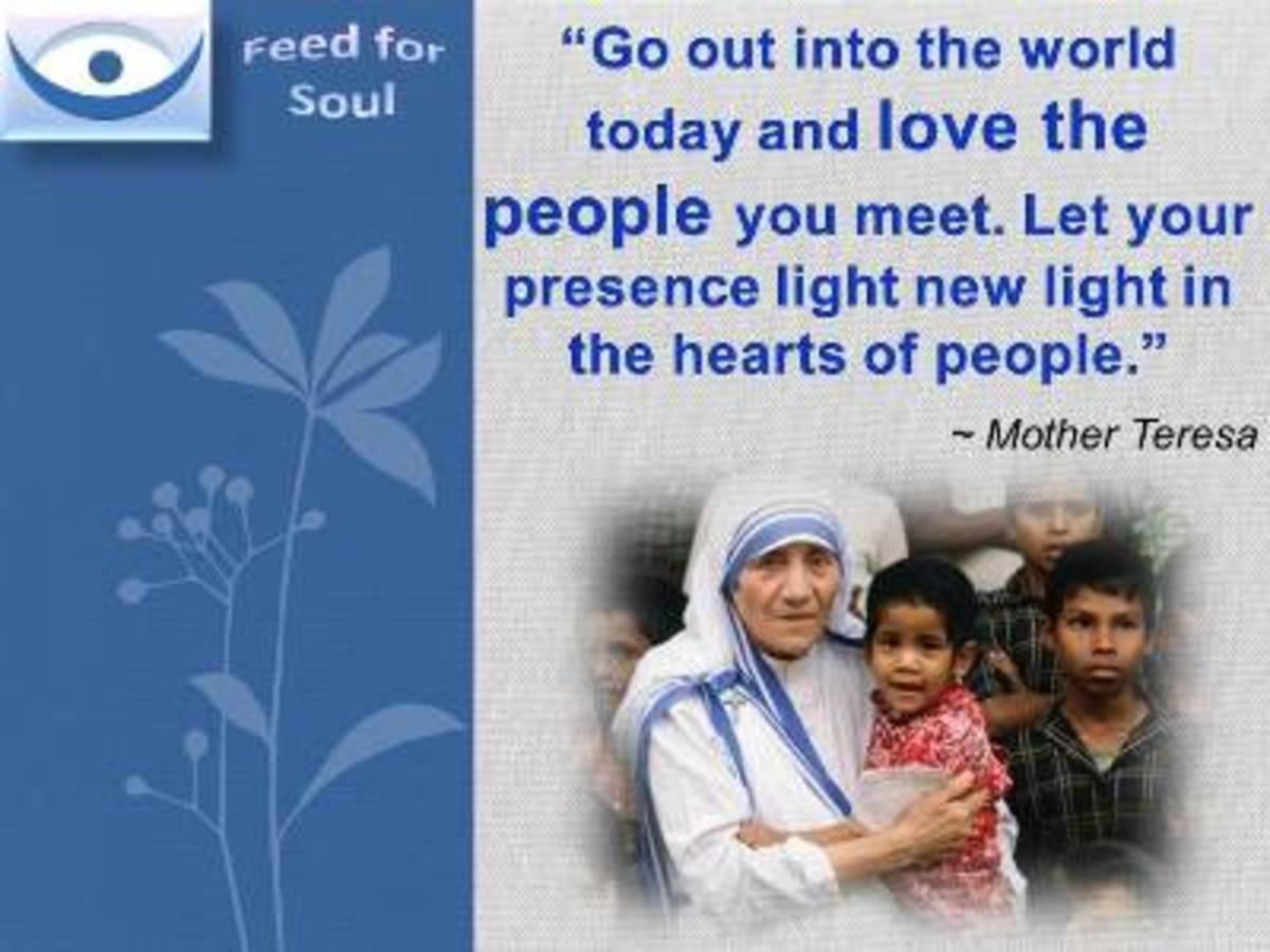 """""""Go out into the world today and love the people you meet."""""""