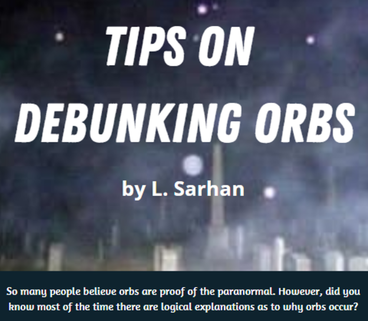 So many people believe orbs are proof of the paranormal. However, did you know most of the time there are logical explanations as to why orbs occur?