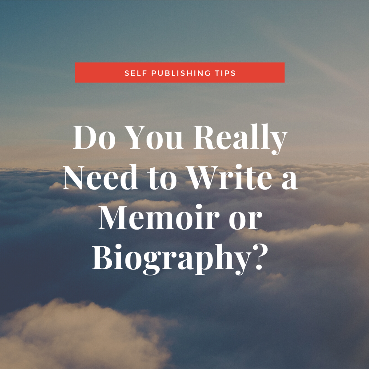Do You Really Need to Write a Memoir or Biography?