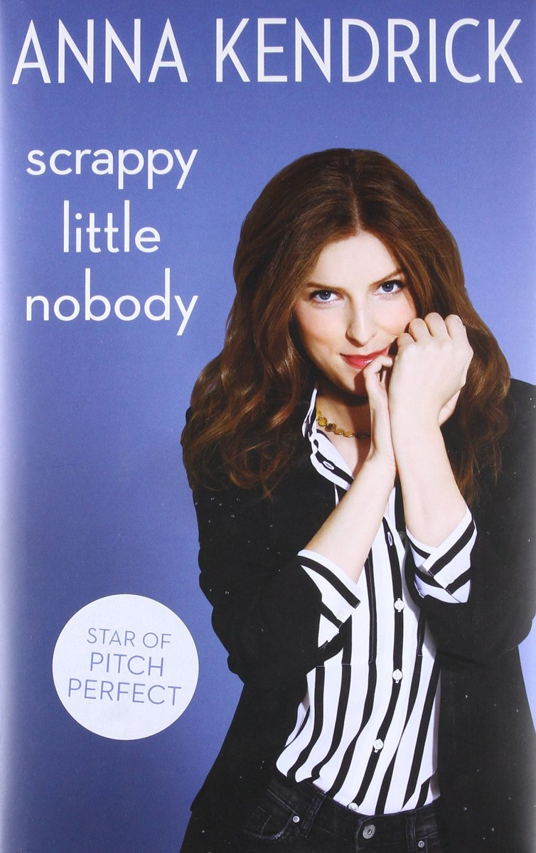 "A Book Review of ""Scrappy Little Nobody"" by Anna Kendrick"