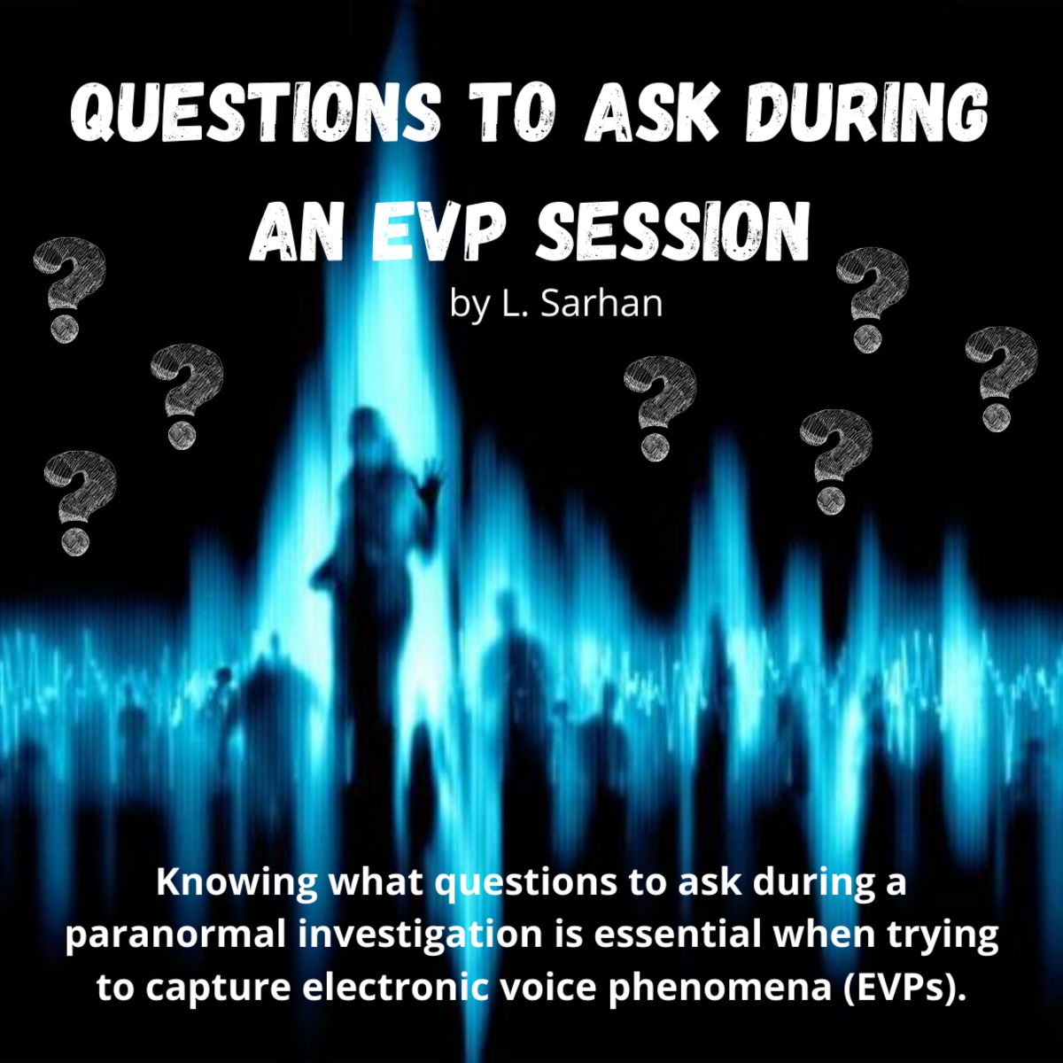 Knowing what questions to ask during a paranormal investigation is essential when trying to capture electronic voice phenomena (EVPs).