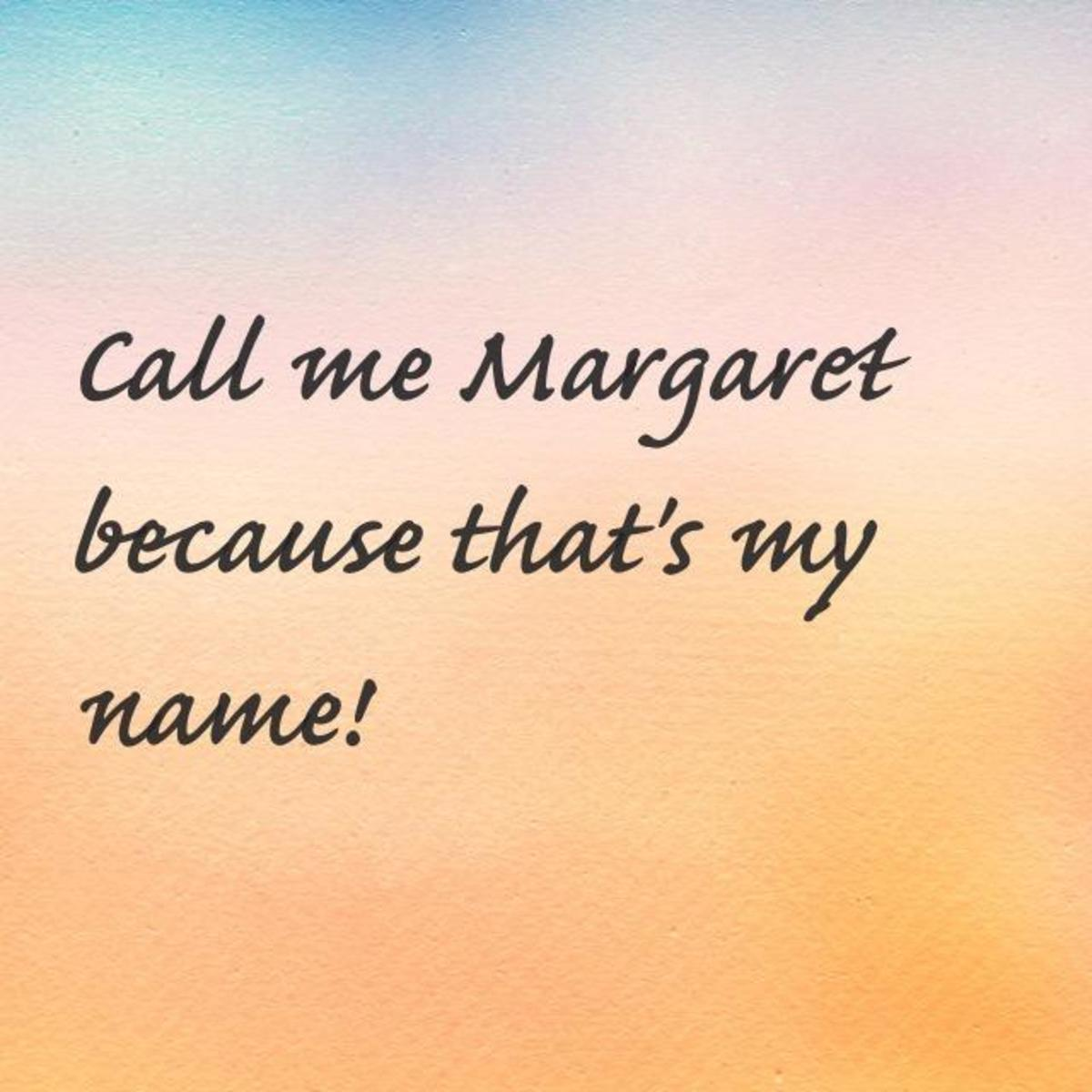call-me-margaret-because-thats-my-name