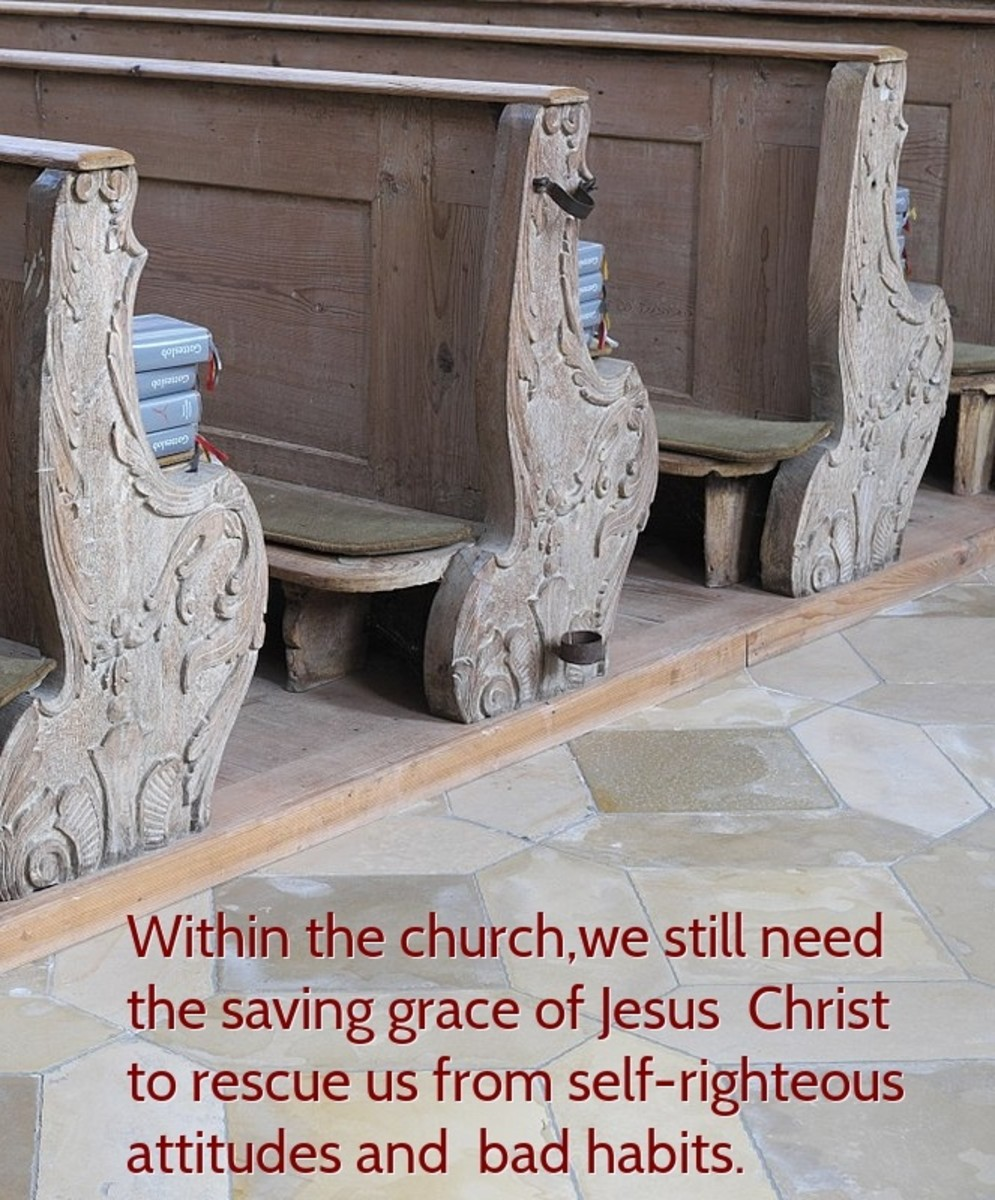 Within the church,we still need the saving grace of Jesus  Christ to rescue us from self-righteous  attitudes and  bad habits.