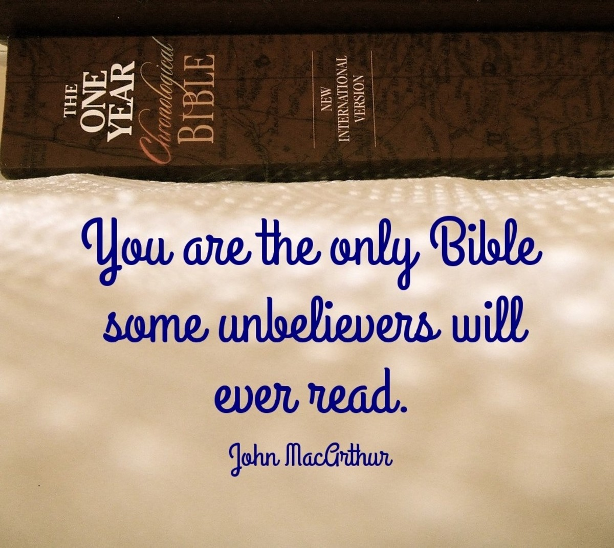 You are the only Bible some unbelievers will read.