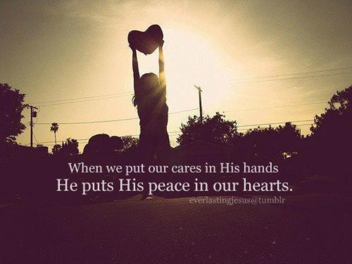 When we put out cares into His hands; He puts His peace into our hearts.