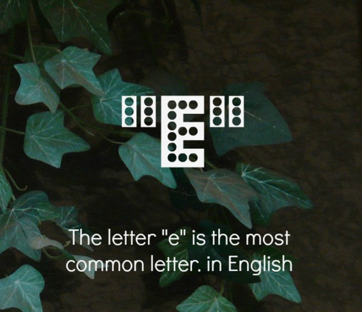 "The letter ""e"" is the most common letter in the  language."