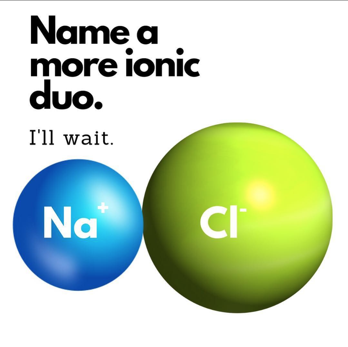 Name a more ionic due. I'll wait.