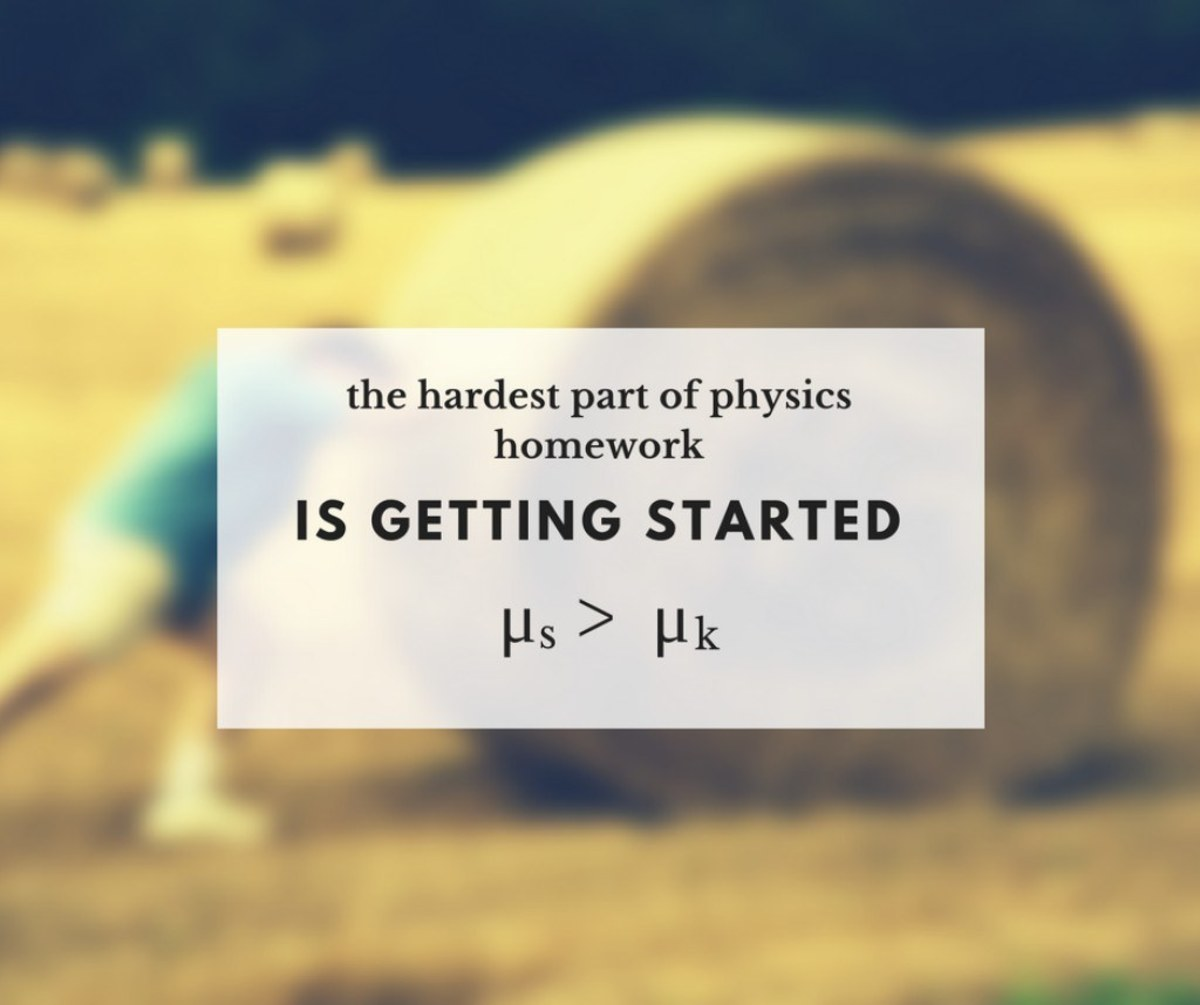 The hardest part about physics homework is getting started.