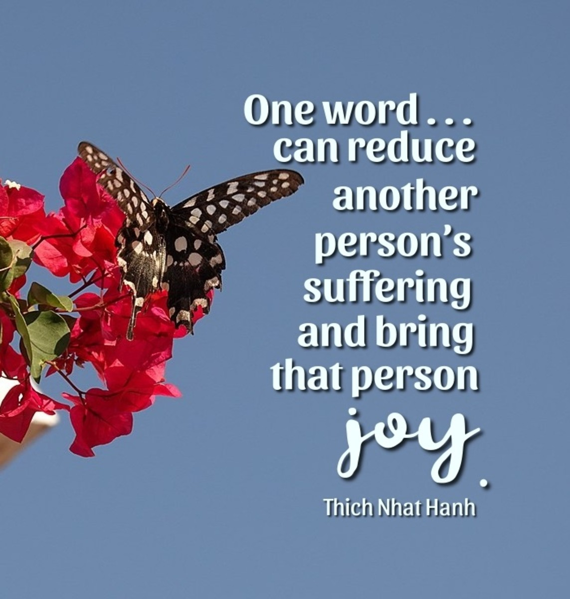 One word . . . can reduce another person's suffering and bring that person joy.