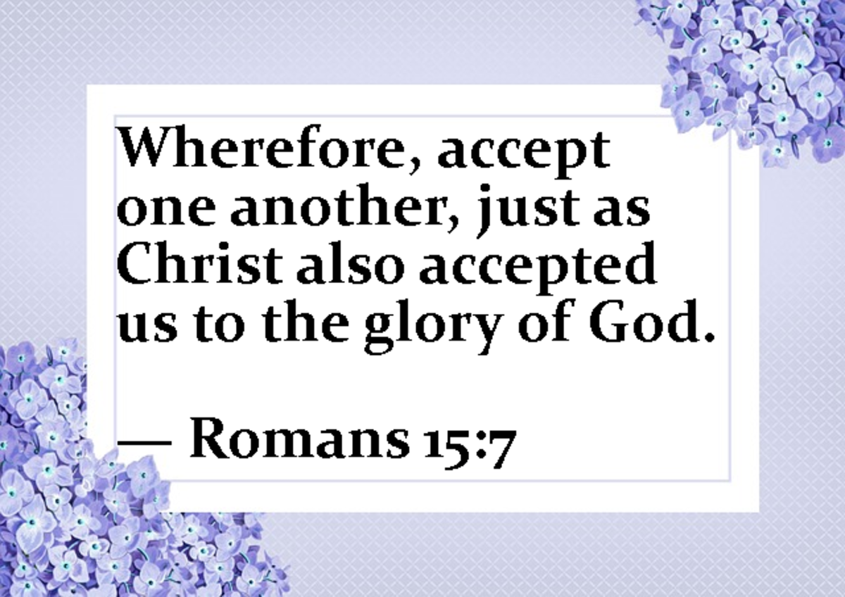 Wherefore, accept one another, just as Christ accepted us to the glory of God. --Romans 15:7