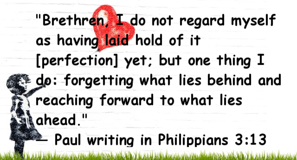 Brethren, I do not regard myself as having laid hold of it [perfection] yet; but one thing I do:  forgetting what lies behind and reaching forward to what lies ahead -- Paul writting in Philippians 3:13