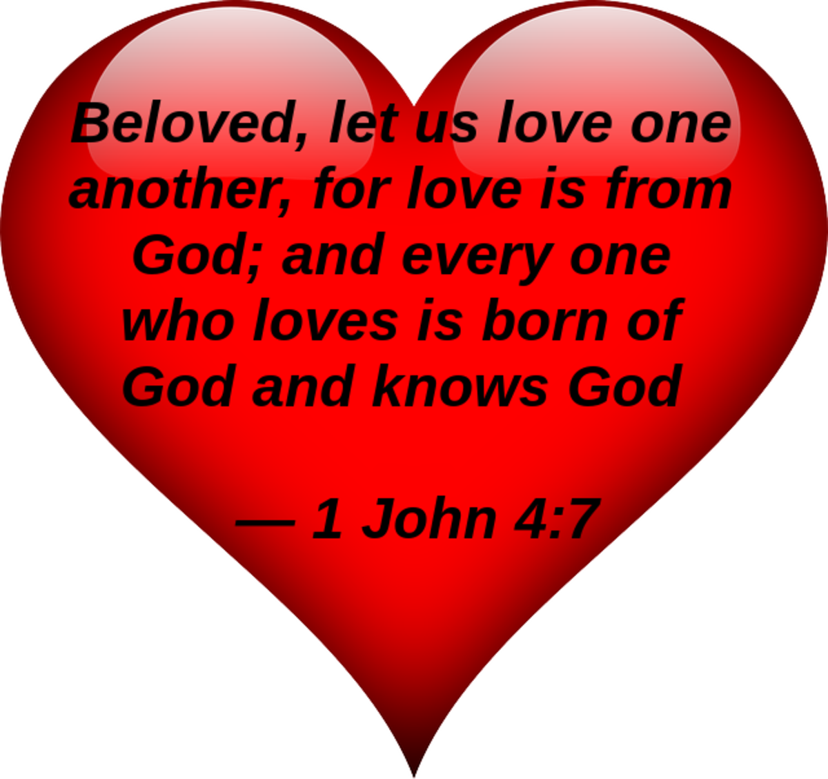 Beloved, let us love one another, for love is from God; and every one who loves is born of God and knows God. -- 1 John 4:7