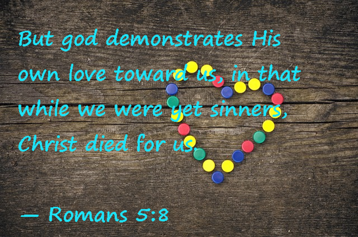 But God demonstrated His own love towards us, in that while we were yet sinners, Christ died for us. -- Romans 5:8