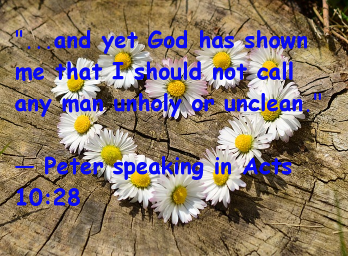 """ . . . and yet God has shown me that I should not call any man unholy or unclean. -- Paul speaking in Acts 10:28"