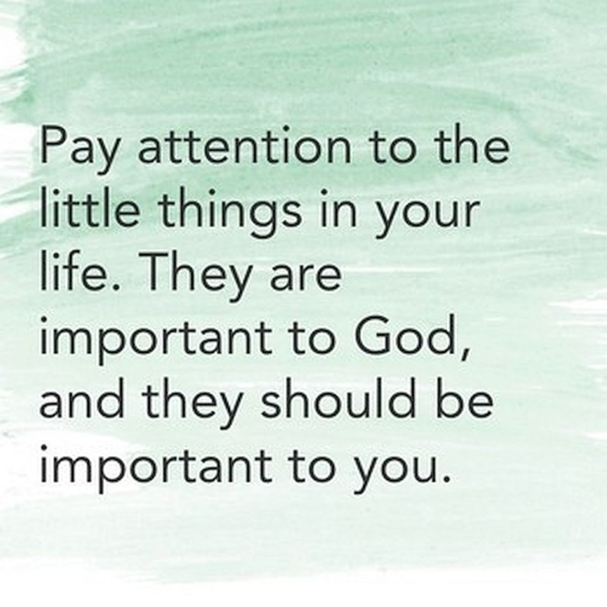 Little things need your attention. Pay attention to little things.