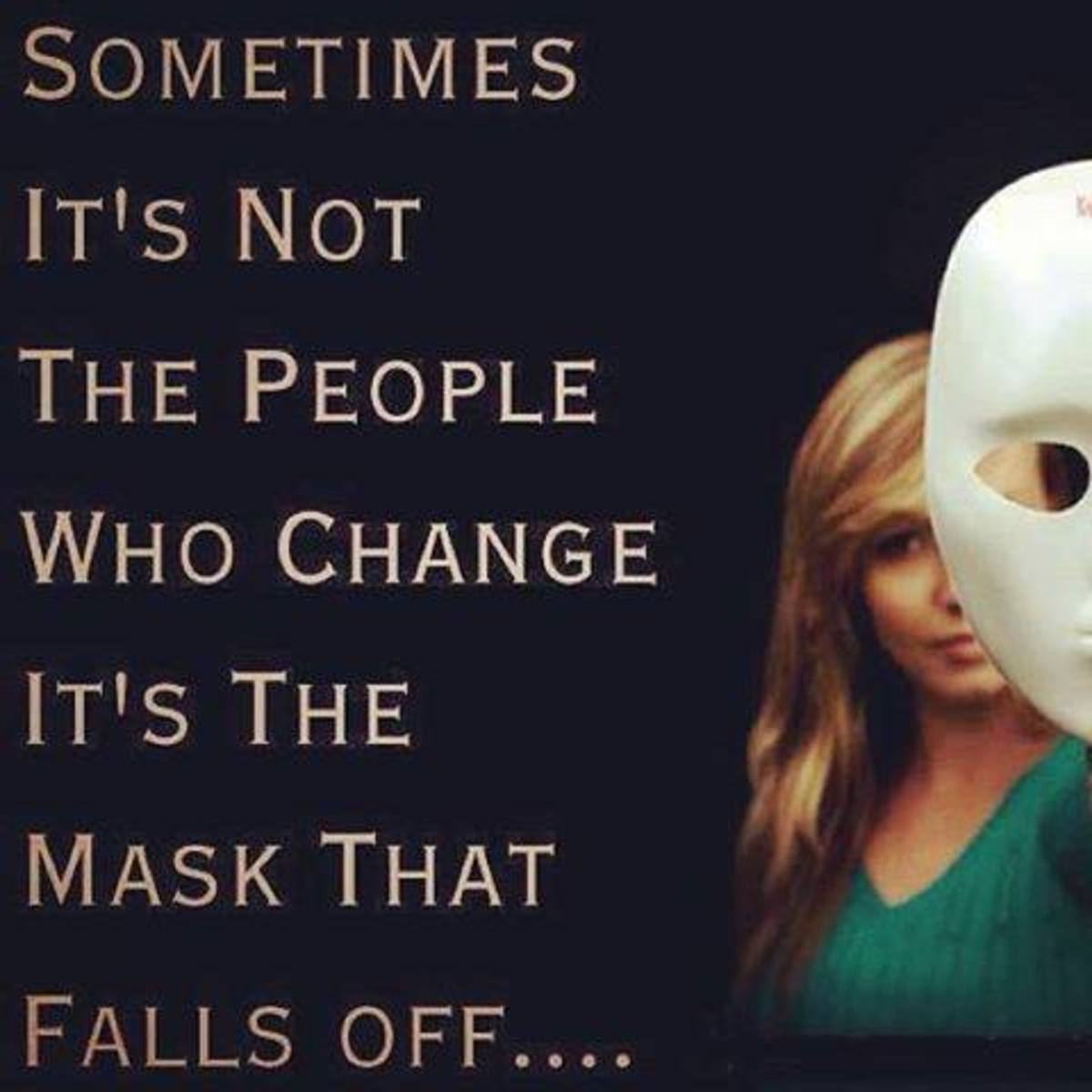 Some people have many masks to hide the real one | Source