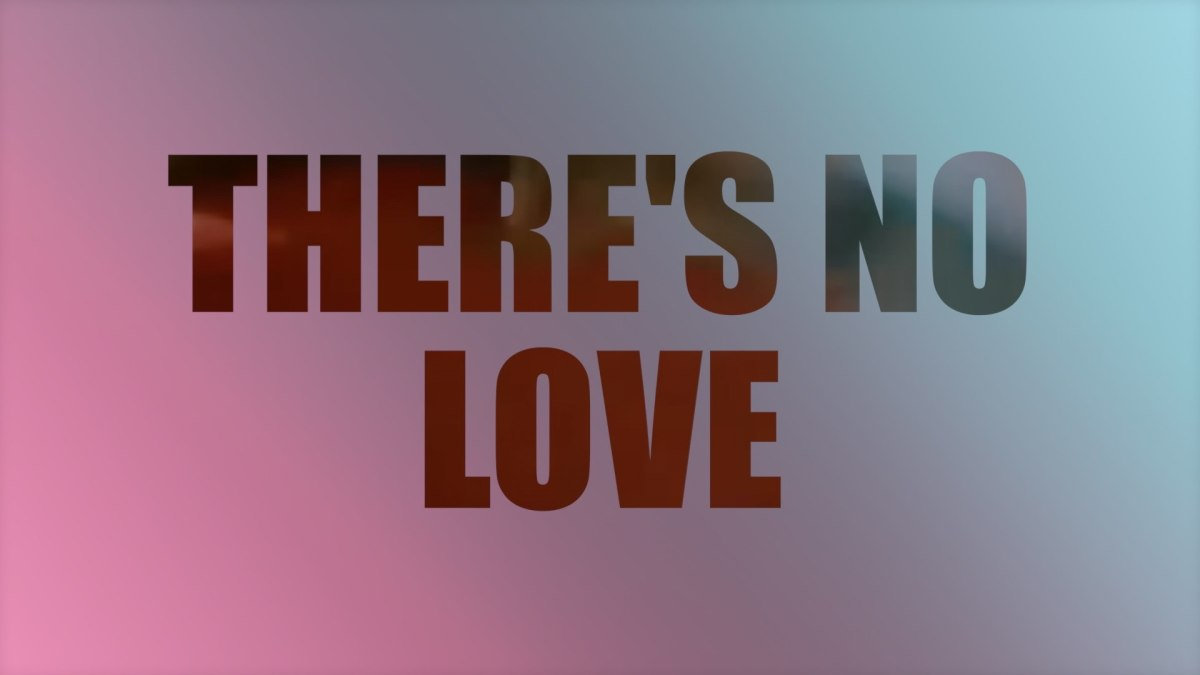 There's No Love.