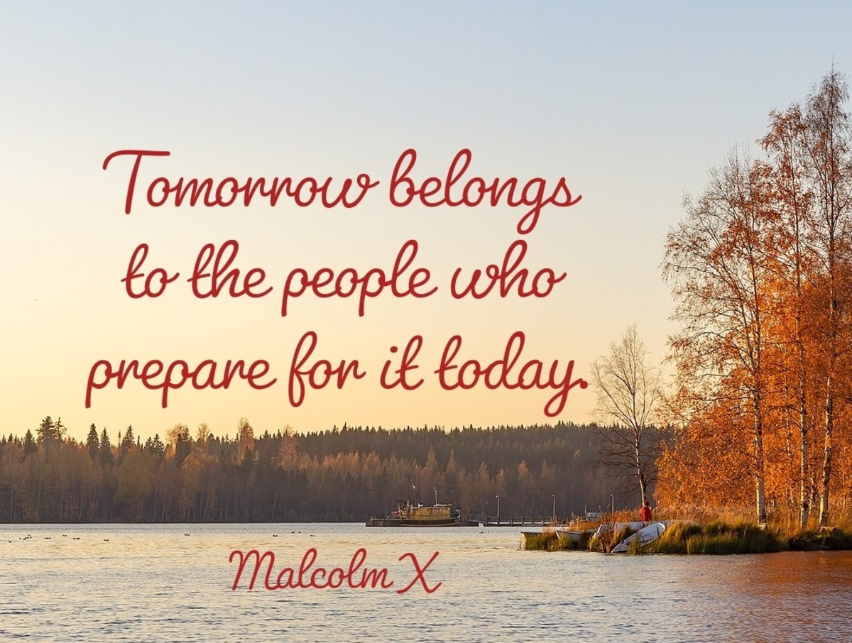 Tomorrow belongs to the people who prepare for it today.