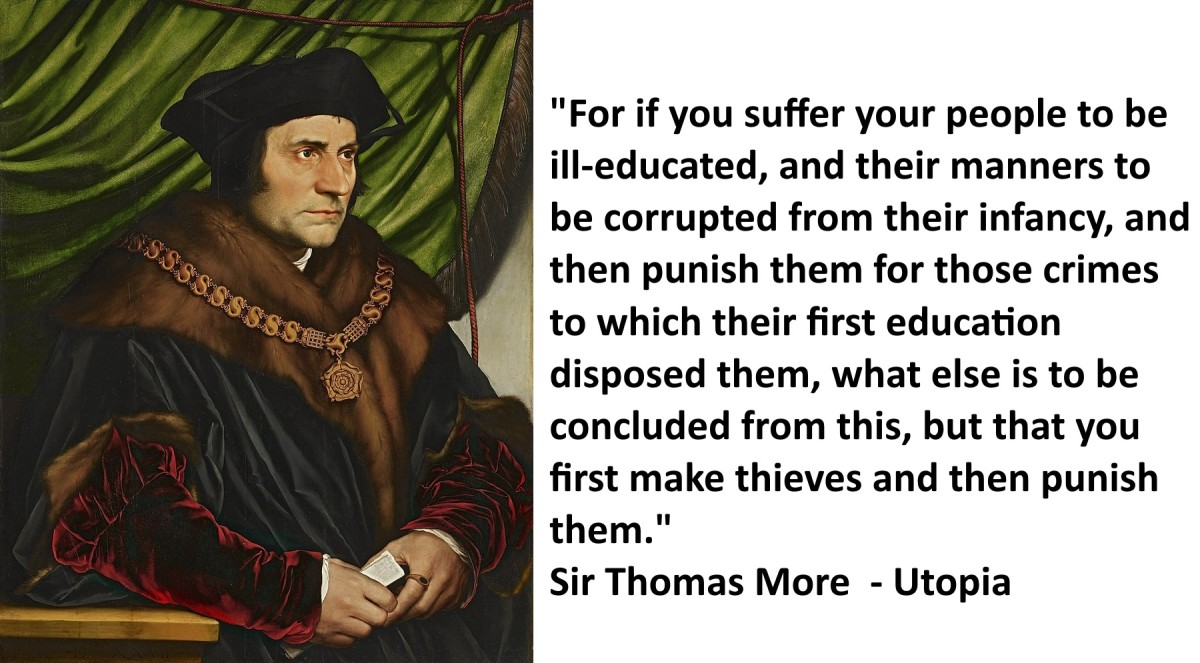 """""""For if you suffer your people to be ill-educated, and their manners to be corrupted from their infancy, and then punish them for those crimes to which their first education disposed them - Sir Thomas More"""