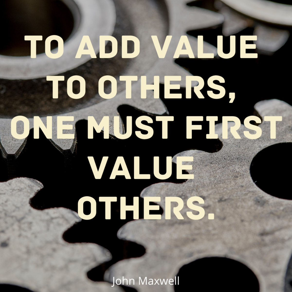 """To add value to others, one must first value others."" John Maxwell"