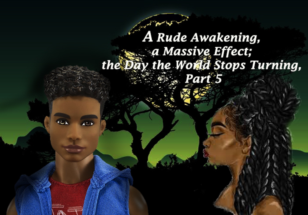 A Rude Awakening, a Massive Effect; the Day the World Stops Turning, Part 5