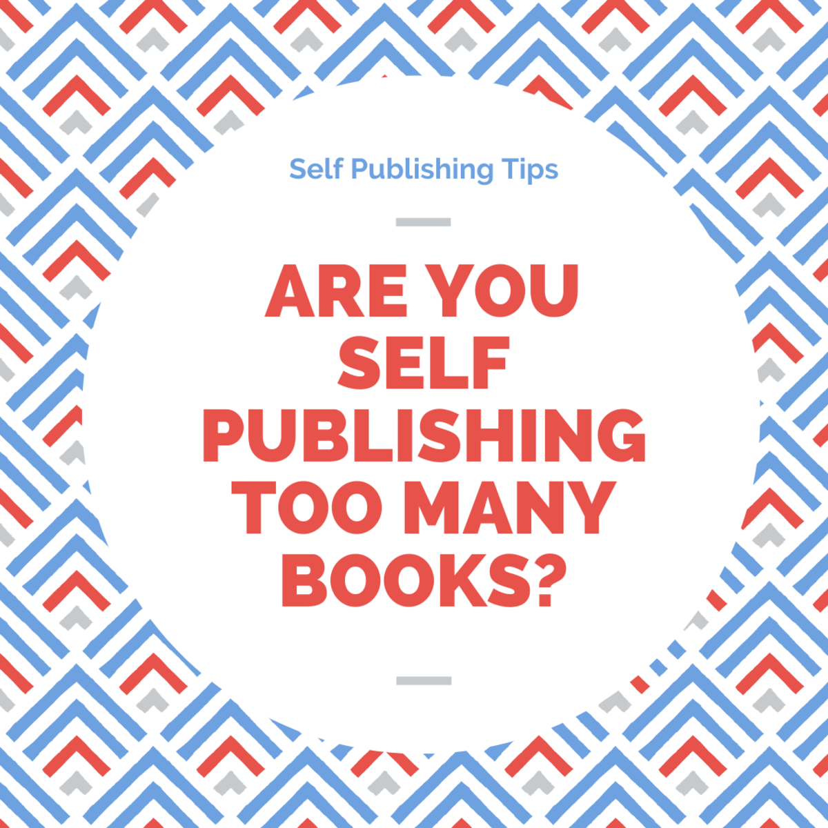 Are You Self Publishing Too Many Books?