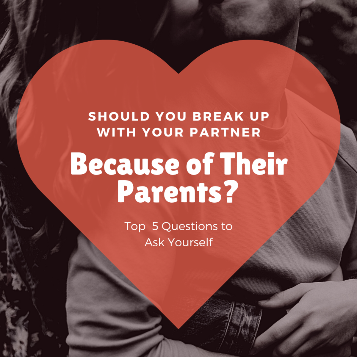 Figure out whether or not it's a good idea to break up with your partner because of their parents.