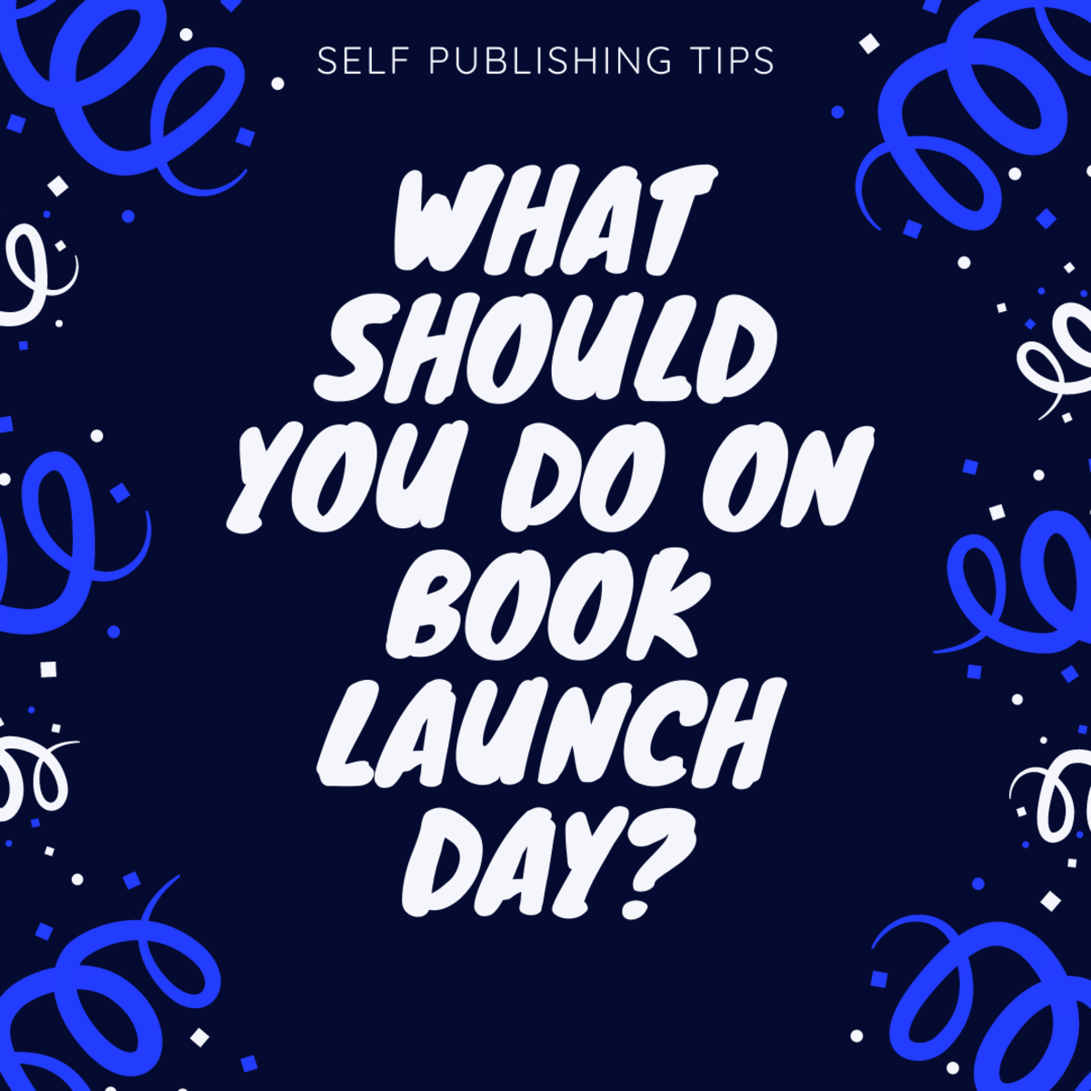 What should you do on the day your self published book launches? Insights and ideas.