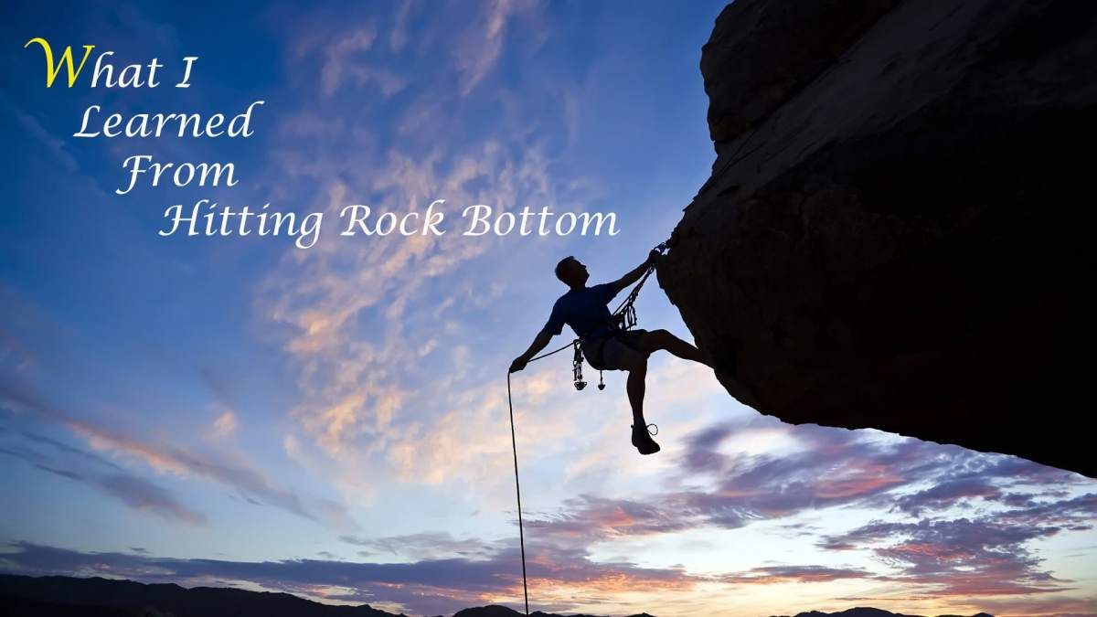 What I Learned From Hitting Rock Bottom