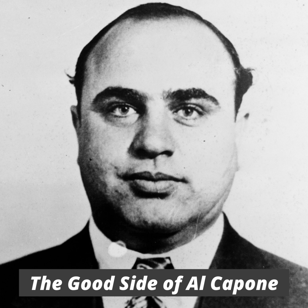 "Was Al ""Scarface"" Capone really all that bad of a guy?"