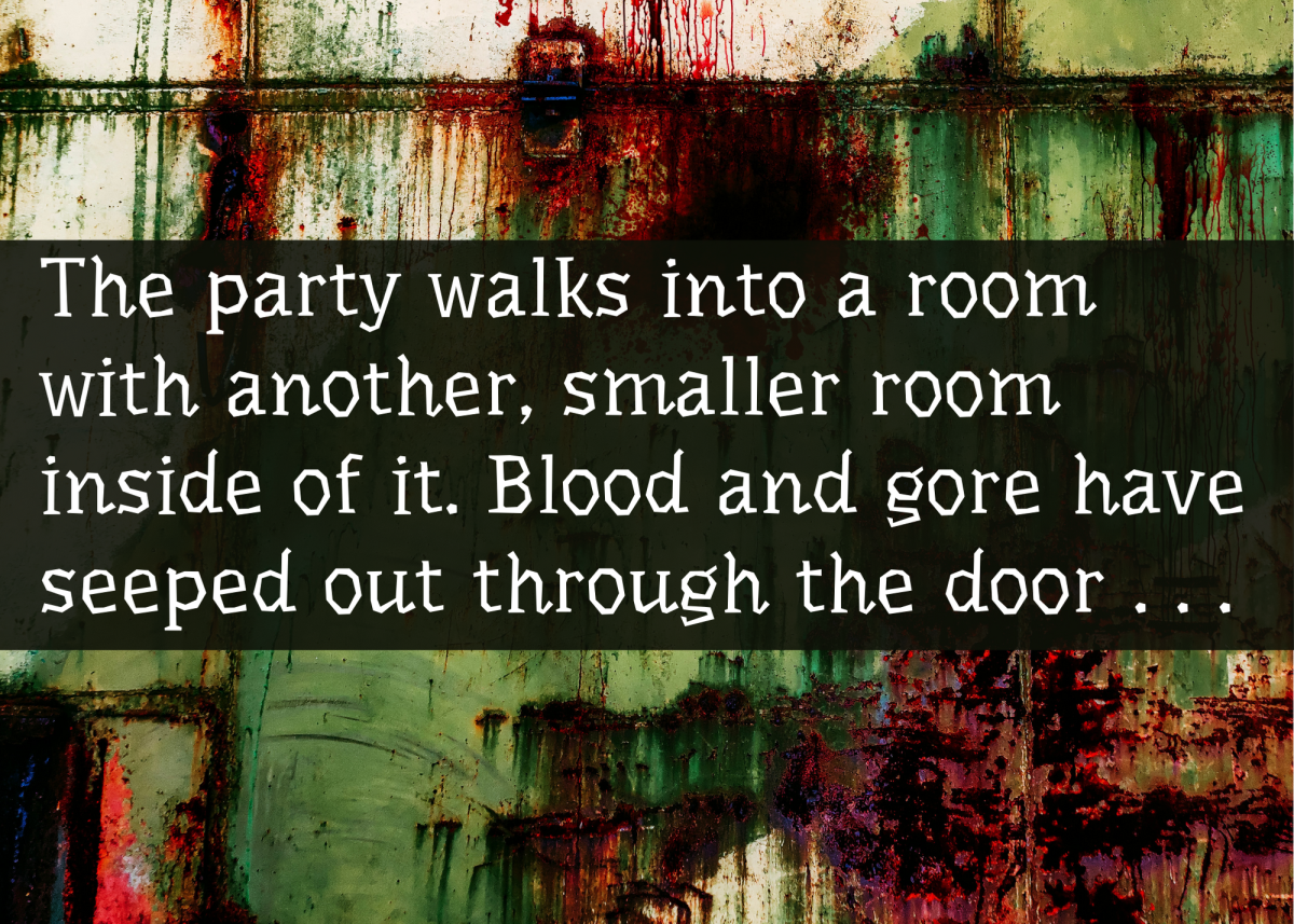 And then the door locks, and the walls sprout knives.