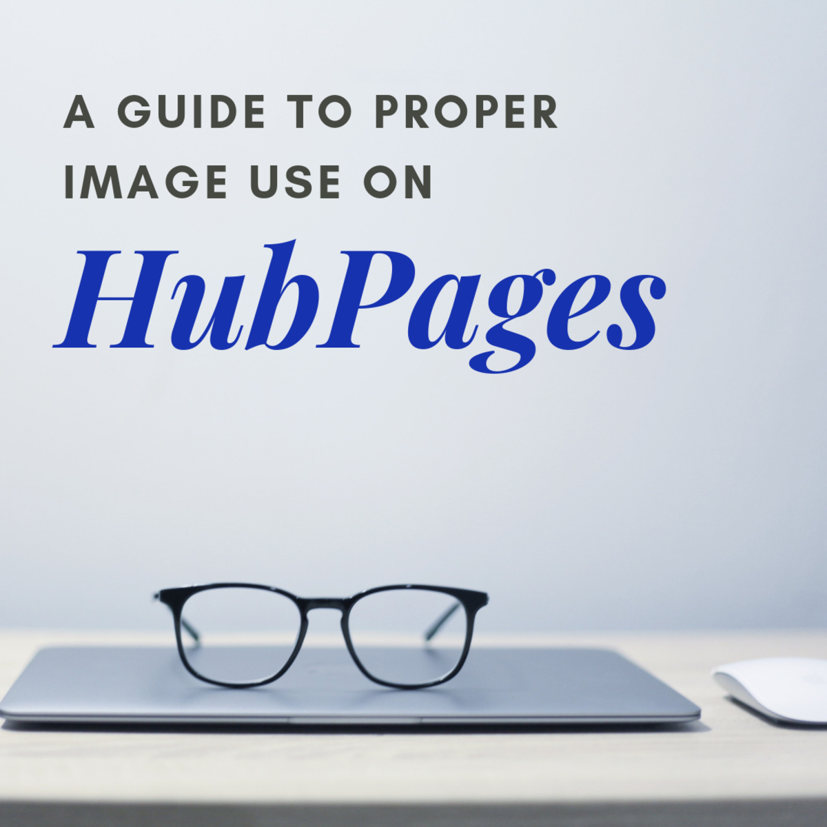 A Guide to Proper Image Use on HubPages
